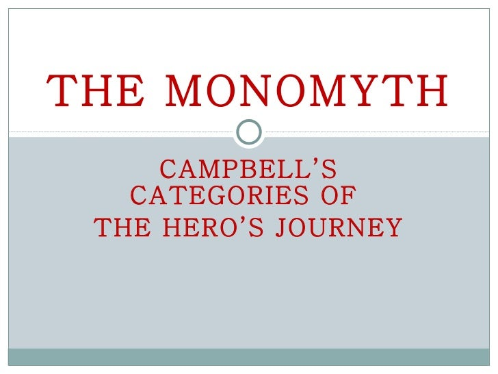 CAMPBELL'S CATEGORIES OF  THE HERO'S JOURNEY THE MONOMYTH