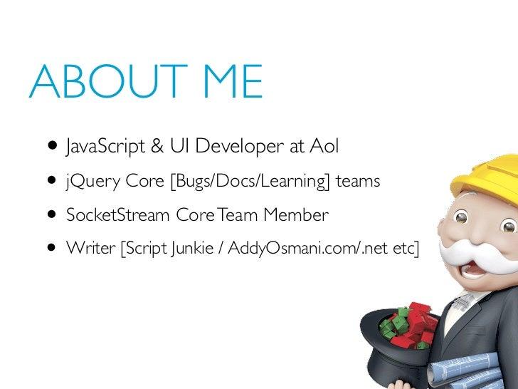 ABOUT ME• JavaScript & UI Developer at Aol• jQuery Core [Bugs/Docs/Learning] teams• SocketStream Core Team Member• Writer ...