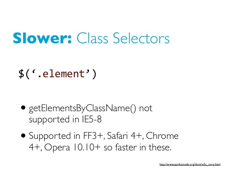 Slower: Class Selectors$('.element')• getElementsByClassName() not  supported in IE5-8• Supported in FF3+, Safari 4+, Chro...