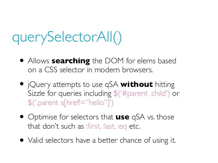 querySelectorAll() • Allows searching the DOM for elems based    on a CSS selector in modern browsers. • jQuery attempts t...