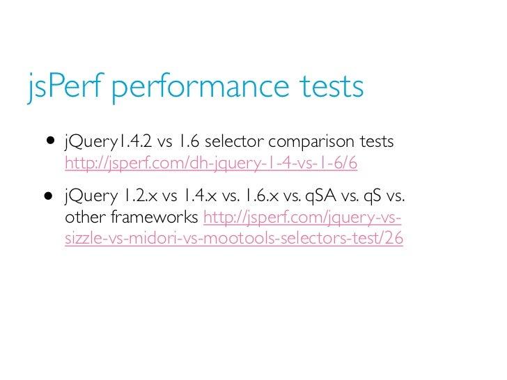 jsPerf performance tests • jQuery1.4.2 vs 1.6 selector comparison tests     http://jsperf.com/dh-jquery-1-4-vs-1-6/6 •   j...