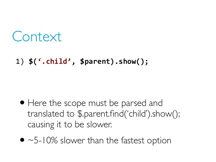 Context1) $('.child', $parent).show(); • Here the scope must be parsed and   translated to $.parent.find('child').show()...