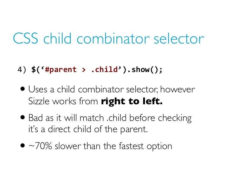 CSS child combinator selector4) $('#parent > .child').show();• Uses a child combinator selector, however  Sizzle works ...