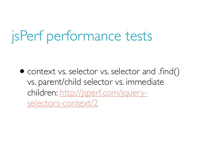 jsPerf performance tests • context vs. selector vs. selector and .find()   vs. parent/child selector vs. immediate   childr...