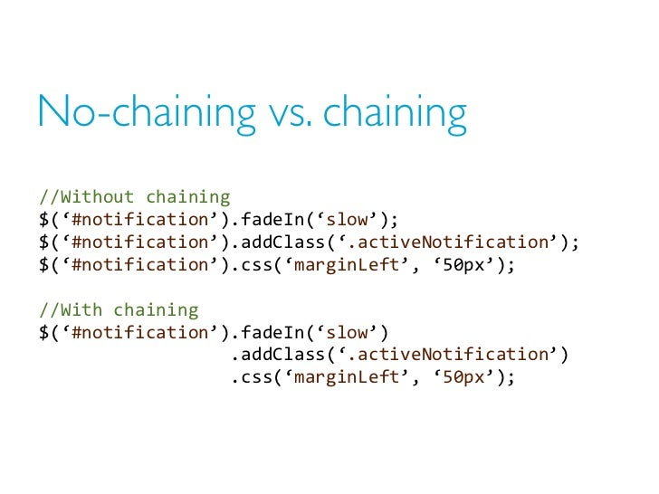 No-chaining vs. chaining//Without chaining$('#notification').fadeIn('slow');$('#notification').addClass('.activeNotificat...