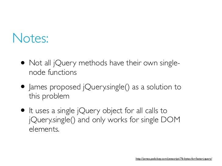 Notes: • Not all jQuery methods have their own single-    node functions • James proposed jQuery.single() as a solution to...