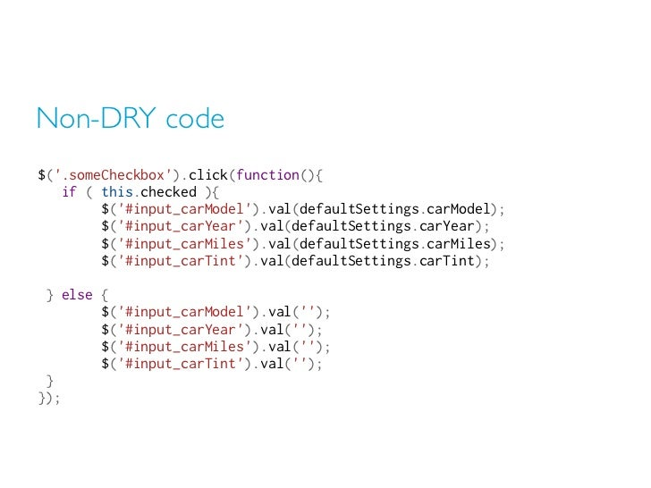Non-DRY code$(.someCheckbox).click(function(){ if ( this.checked ){          $(#input_carModel).val(defaul...