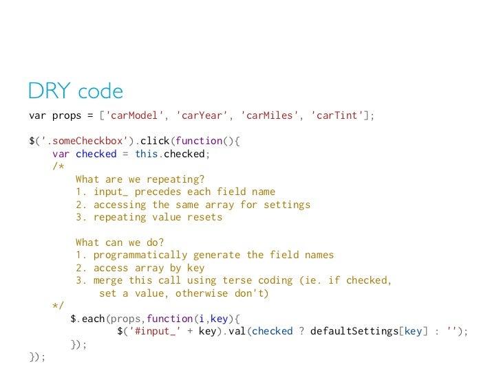 DRY codevar props = [carModel, carYear, carMiles, carTint];$(.someCheckbox).click(function(){    var checked = thi...