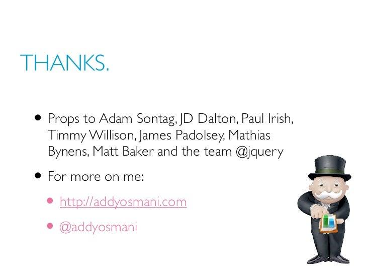 THANKS.• Props to Adam Sontag, JD Dalton, Paul Irish,  Timmy Willison, James Padolsey, Mathias  Bynens, Matt Baker and the...