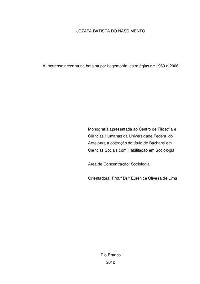 JOZAFÁ BATISTA DO NASCIMENTOA imprensa acreana na batalha por hegemonia: estratégias de 1969 a 2006                       ...