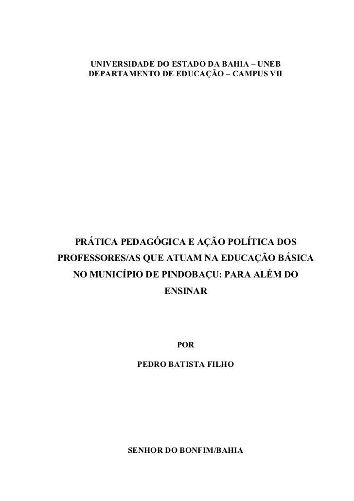 UNIVERSIDADE DO ESTADO DA BAHIA – UNEB     DEPARTAMENTO DE EDUCAÇÃO – CAMPUS VII  PRÁTICA PEDAGÓGICA E AÇÃO POLÍTICA DOSPR...
