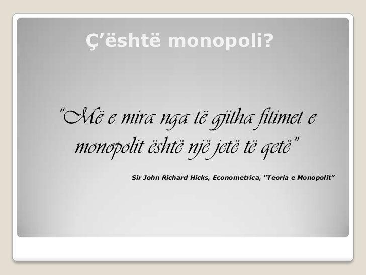 """Ç'është monopoli?""""Më e mira nga të gjitha fitimet e monopolit është një jetë të qetë""""          Sir John Richard Hicks, Eco..."""