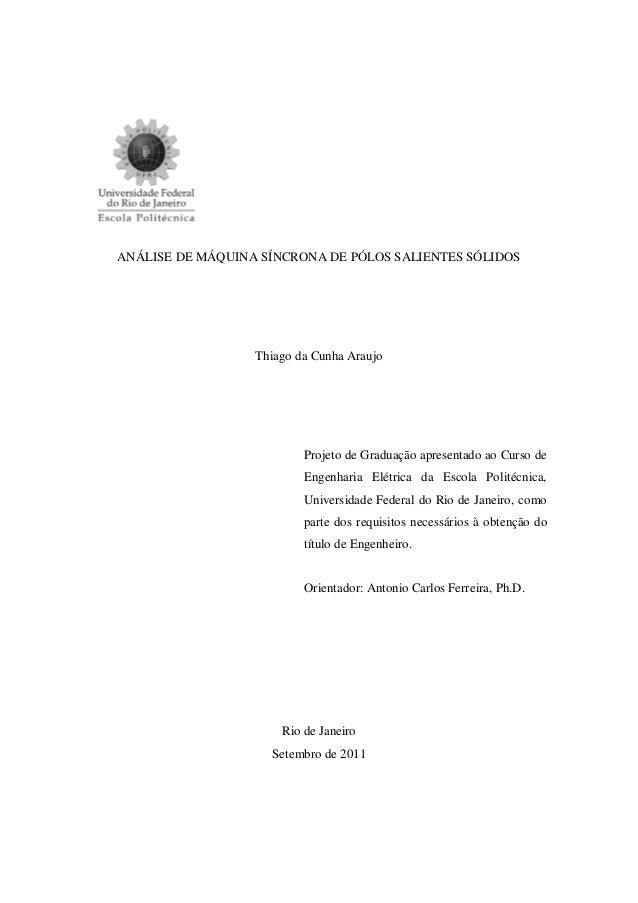 ANÁLISE DE MÁQUINA SÍNCRONA DE PÓLOS SALIENTES SÓLIDOS Thiago da Cunha Araujo Projeto de Graduação apresentado ao Curso de...