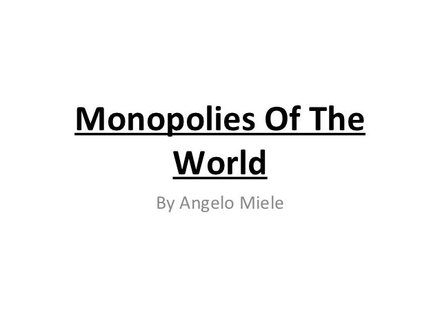 Monopolies Of The    World    By Angelo Miele