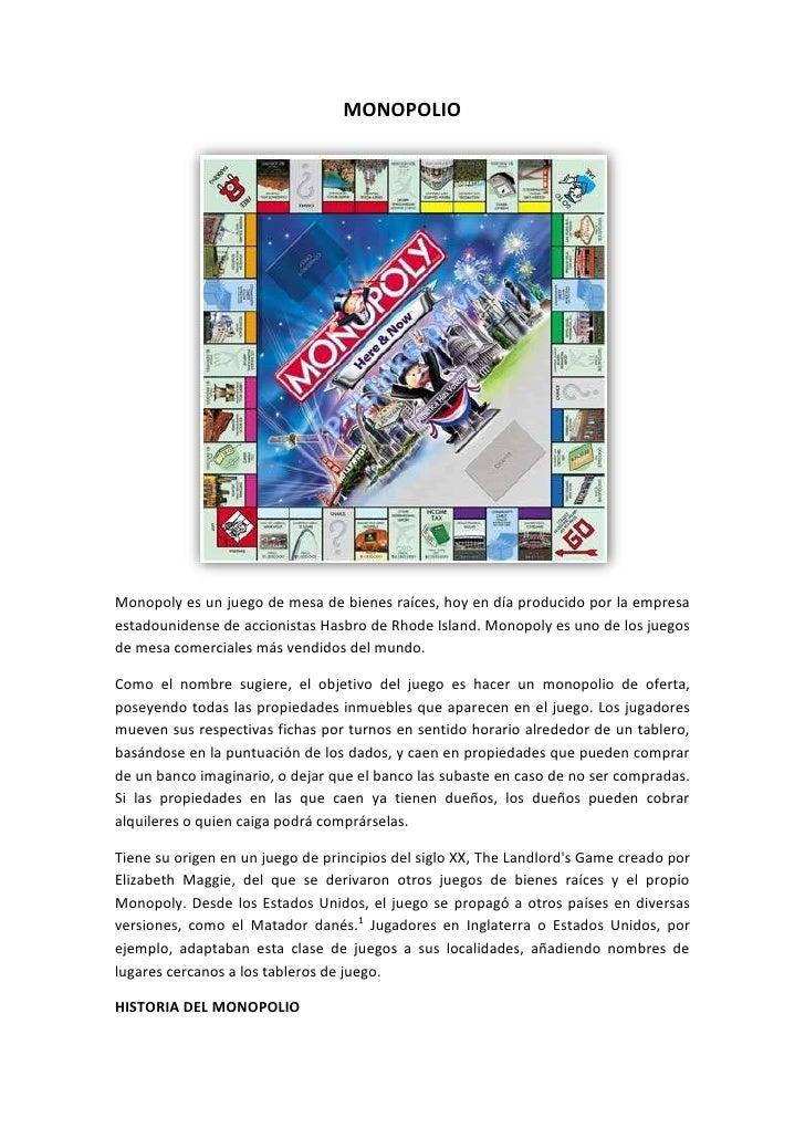 MONOPOLIO<br />Monopoly es un juego de mesa de bienes raíces, hoy en día producido por la empresa estadounidense de accion...