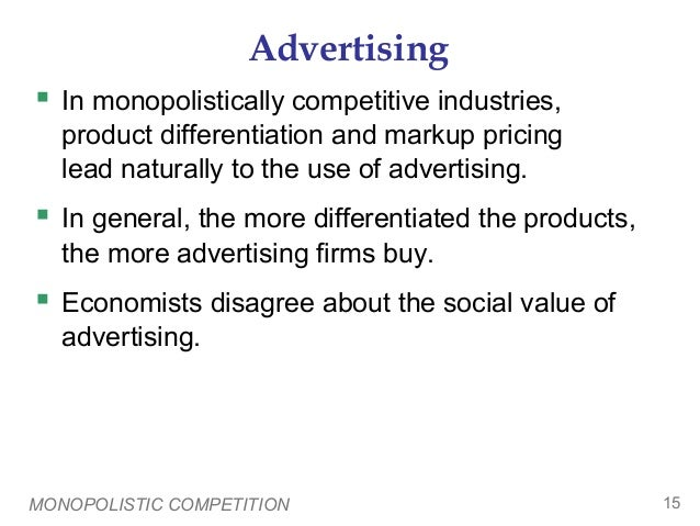 MONOPOLISTIC COMPETITION 15 Advertising