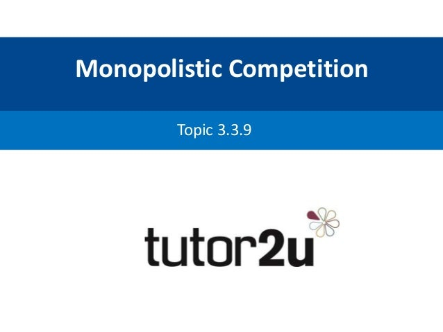 monopolistic competition essays Read this college essay and over 1,500,000 others like it now don't miss your chance to earn better grades and be a better writer.