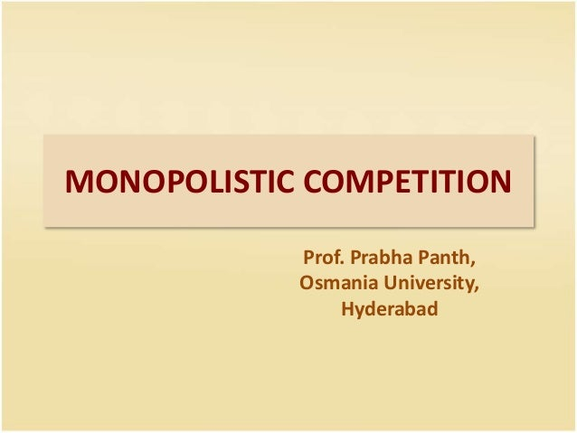 monopolistic competition monopolistic competition prof prabha panth osmania university