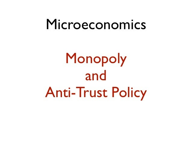 Microeconomics   Monopoly      andAnti-Trust Policy