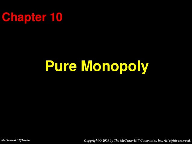 Chapter 10                    Pure MonopolyMcGraw-Hill/Irwin       Copyright © 2009 by The McGraw-Hill Companies, Inc. All...