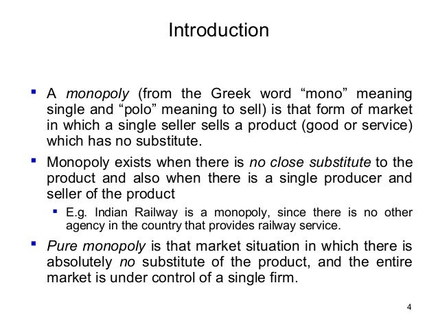 monopoly is a situation in which A natural monopoly is a situation in which there cannot be more than one efficient provider of a good in this situation, competition might actually increase costs and prices it is an industry where the minimum efficient scale is a large share of market demand such there is room for only one firm to fully exploit all of the available internal.