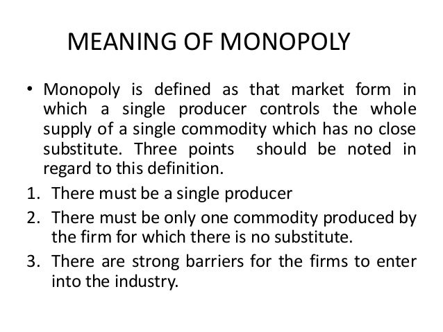 a definition of monopoly economics essay Essay on the definition of money: money could be defined as follows: money is anything that possesses general acceptability as a medium of exchange and a measure of value and performing all other functions which it should perform for a smooth and orderly functioning of the economic system.