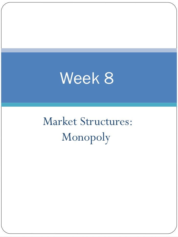 Market Structures: Monopoly  Week 8