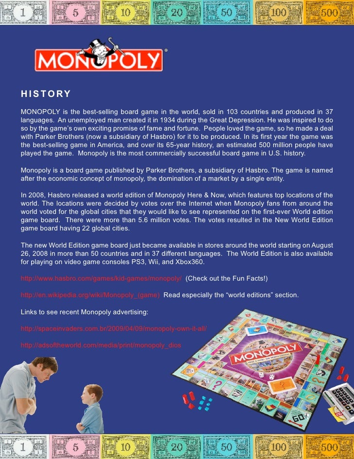 H I S TO RY MONOPOLY is the best-selling board game in the world, sold in 103 countries and produced in 37 languages. An u...