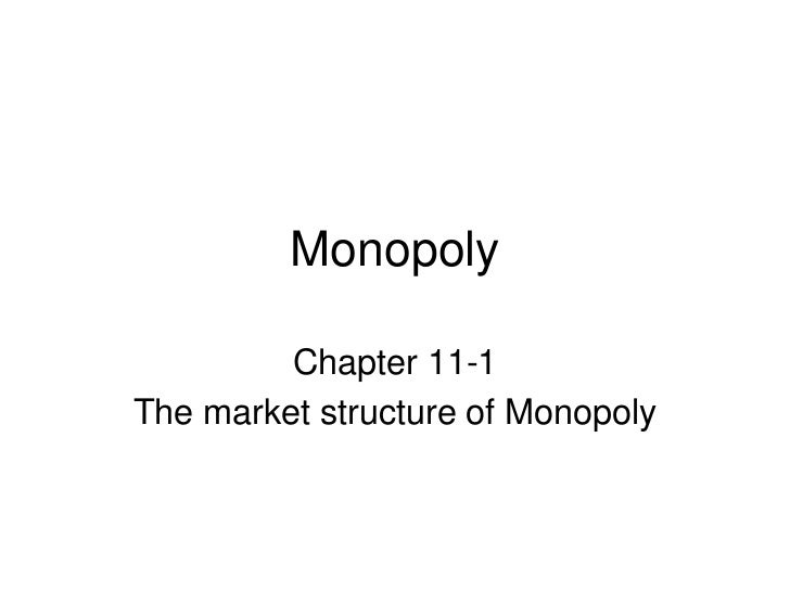 Monopoly<br />Chapter 11-1 <br />The market structure of Monopoly<br />