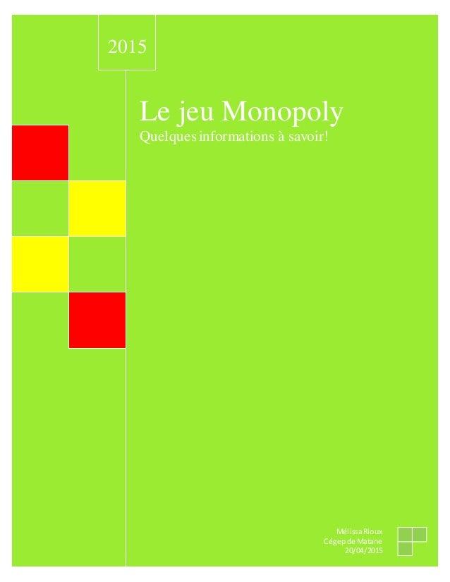 Le jeu Monopoly Quelquesinformations à savoir! 2015 MélissaRioux Cégepde Matane 20/04/2015