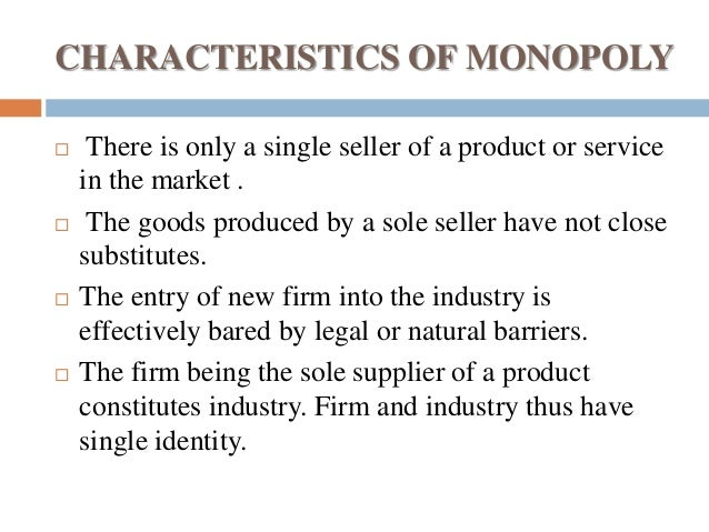 the four characteristic of monopoly Its main characteristics are discussed as follows: 1  top 9 characteristics of oligopoly market  whether one considers monopoly or a competitive market, the .