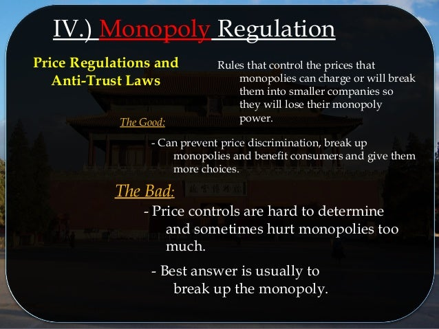 monopoly power and government regulation Competition, monopoly, and the role of government these considerations suggest that the logical first step for those con cerned about union power is to in sist that government remove the present special privileges which unions enjoy and then wait pa tiently.