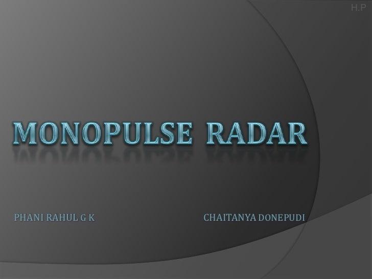 H.P<br />MONOPULSERADAR<br />PHANI RAHUL G K                                                   CHAITANYA DONEPUDI<br />