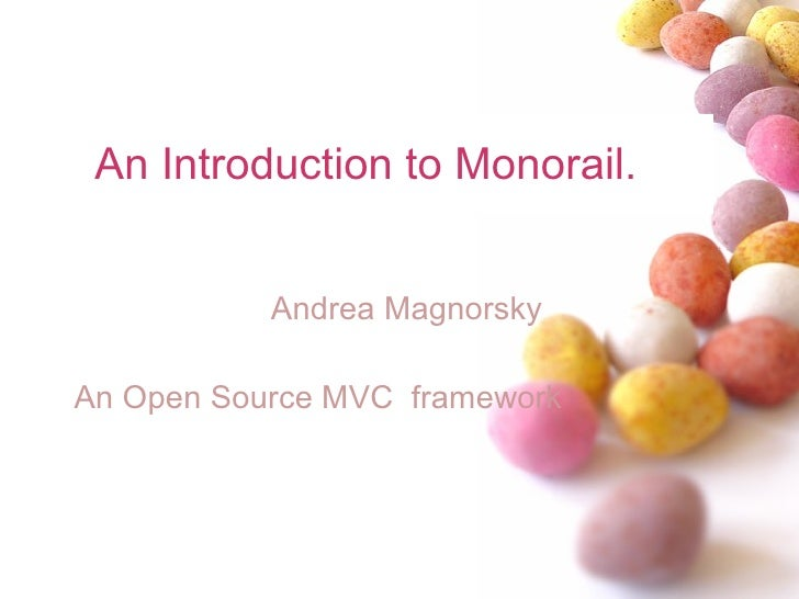 An Introduction to Monorail.  <ul><ul><li>Andrea Magnorsky </li></ul></ul><ul><ul><li>An Open Source MVC  framework </li><...