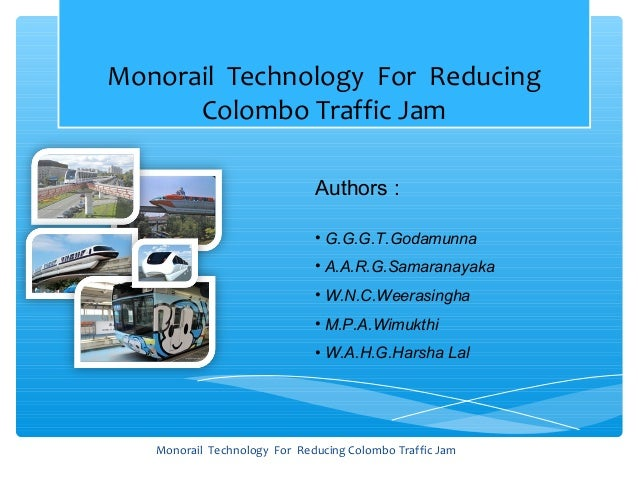 Monorail Technology For Reducing      Colombo Traffic Jam                              Authors :                          ...