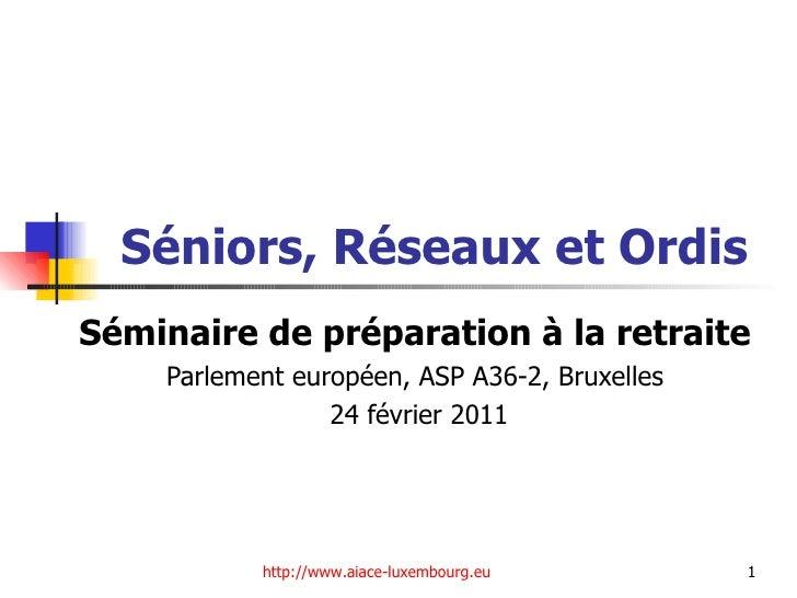 Séniors, Réseaux et Ordis Séminaire de préparation à la retraite Parlement européen  Bruxelles ASP 1 E 1 19 novembre 2010,...