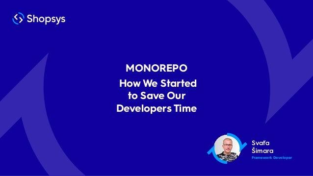 Svaťa Šimara MONOREPO How We Started to Save Our Developers Time Framework Developer