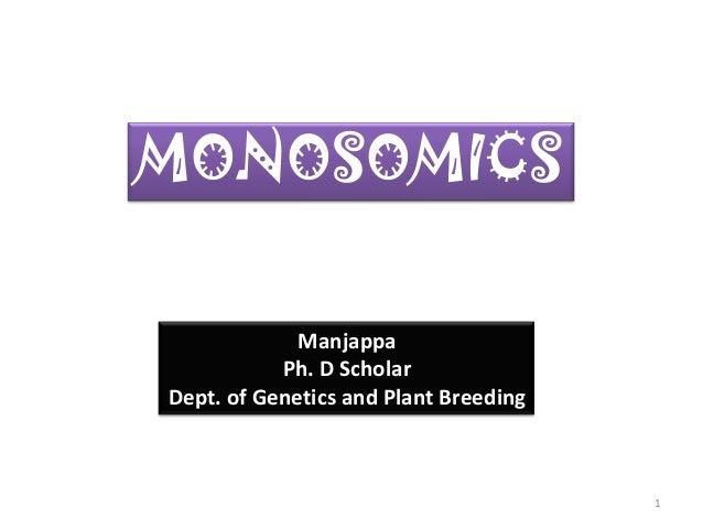 MONOSOMICS Manjappa Ph. D Scholar Dept. of Genetics and Plant Breeding 1