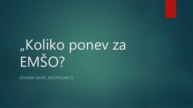 """""""Koliko ponev za EMŠO? DOMEN SAVIČ, DRŽAVLJAN D"""