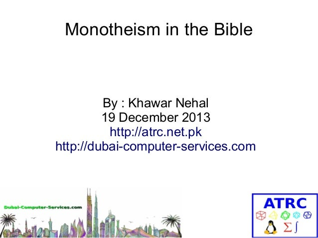 Monotheism in the Bible  By : Khawar Nehal 19 December 2013 http://atrc.net.pk http://dubai-computer-services.com