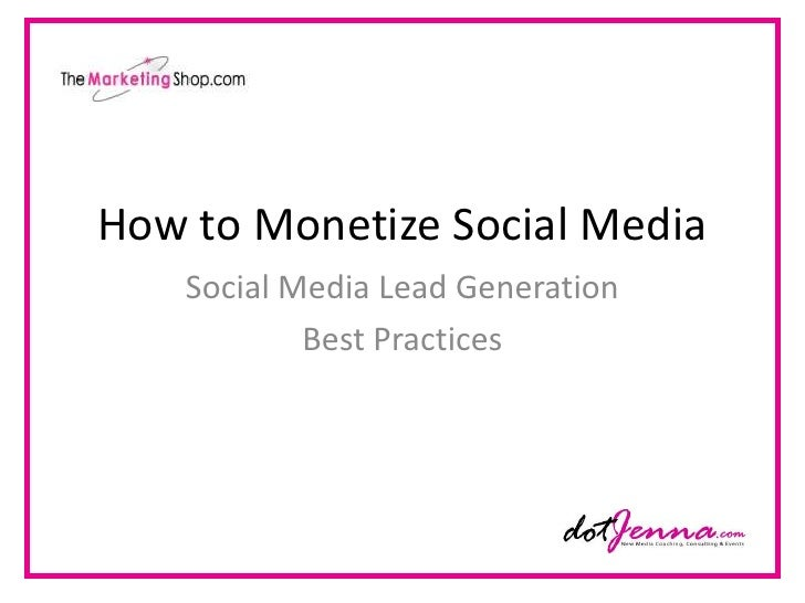 How to Monetize Social Media<br />Social Media Lead Generation<br />Best Practices <br />
