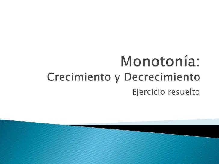 Monotonía: Crecimiento y Decrecimiento<br />Ejercicio resuelto<br />