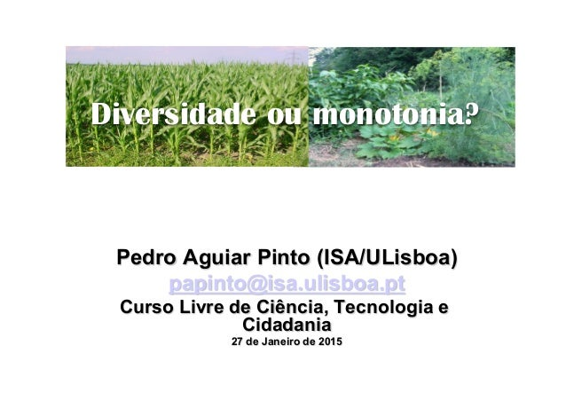 Pedro Aguiar Pinto (ISA/ULisboa) papinto@isa.ulisboa.pt Curso Livre de Ciência, Tecnologia e Cidadania 27 de Janeiro de 20...