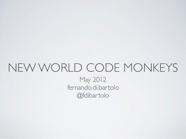 NEW WORLD CODE MONKEYS            May 2012       fernando.di.bartolo           @fdibartolo