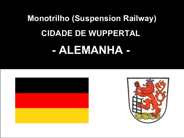 Monotrilho (Suspension Railway)  CIDADE DE WUPPERTAL  - ALEMANHA -