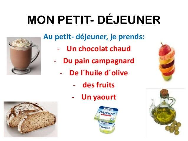 MON PETIT- DÉJEUNER Au petit- déjeuner, je prends: - Un chocolat chaud - Du pain campagnard - De l´huile d´olive - des fru...