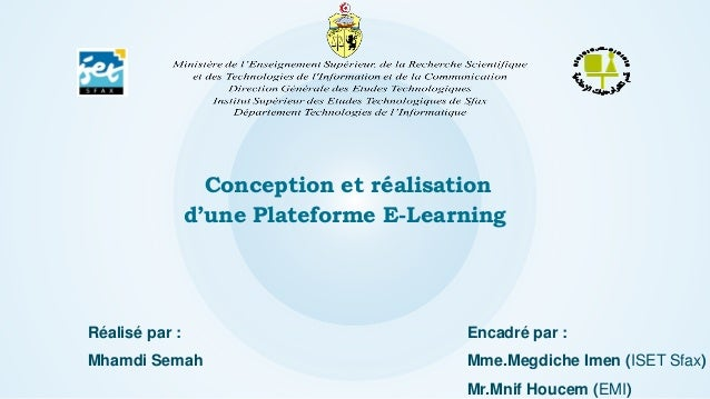 Conception et réalisation d'une Plateforme E-Learning Réalisé par : Mhamdi Semah Encadré par : Mme.Megdiche Imen (ISET Sfa...