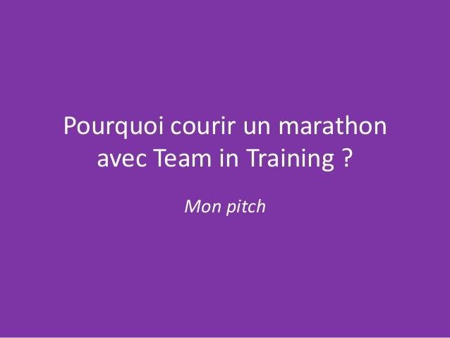 Pourquoi courir un marathon  avec Team in Training ?          Mon pitch