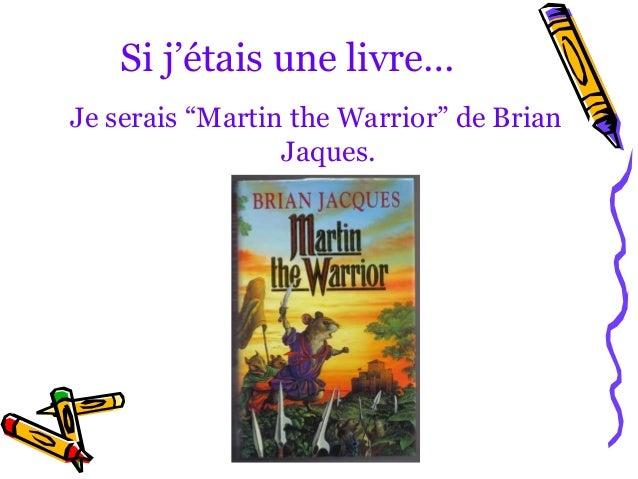 "Si j'étais une livre…Je serais ""Martin the Warrior"" de Brian                 Jaques."