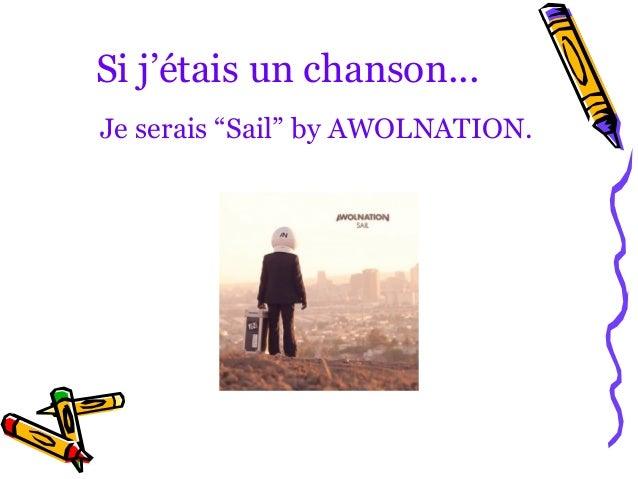 """Si j'étais un chanson...Je serais """"Sail"""" by AWOLNATION."""